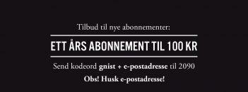 Tilbud til nye abonnenter: ETT ÅRS ABONNEMENT TIL 100 KR! Send kodeord gnist + e-postadresse til 2090.Obs! Husk e-postadresse!