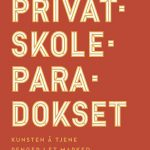 Bokomtale: Privatskoleparadokset